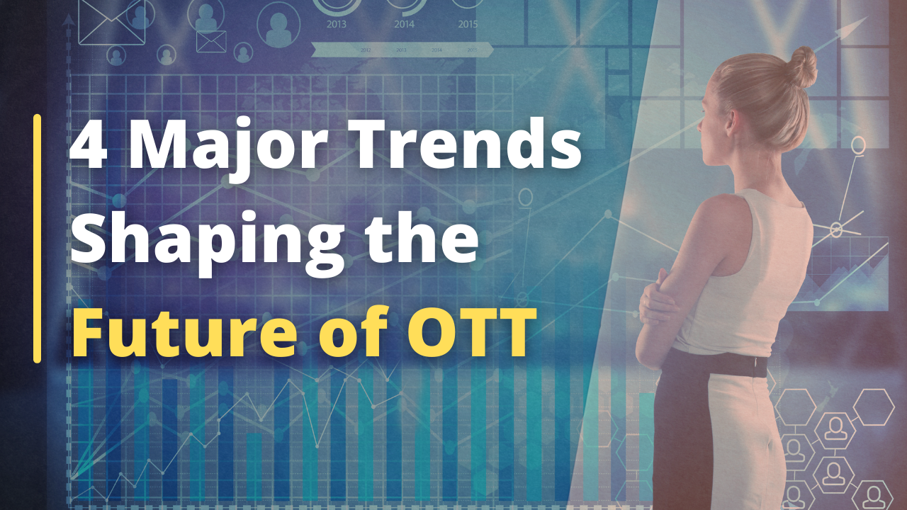 4 Major Trends Shaping the Future of OTT