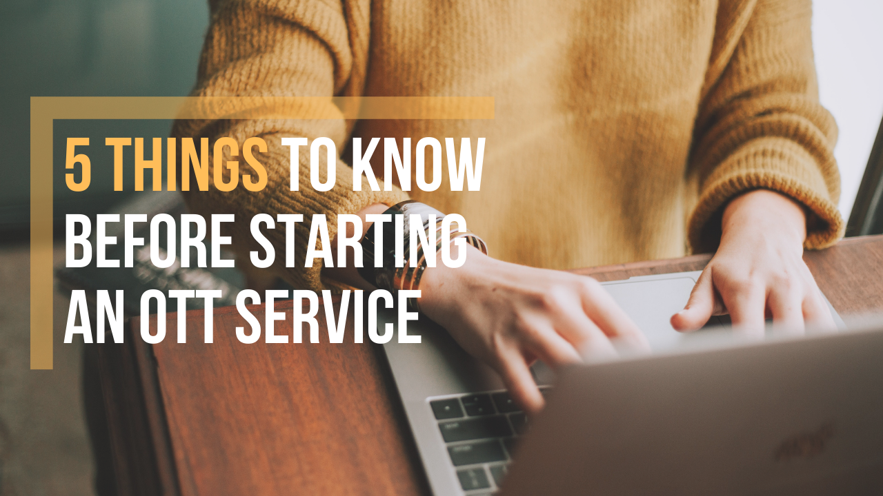 5-things-to-know-before-starting-ott-service.png