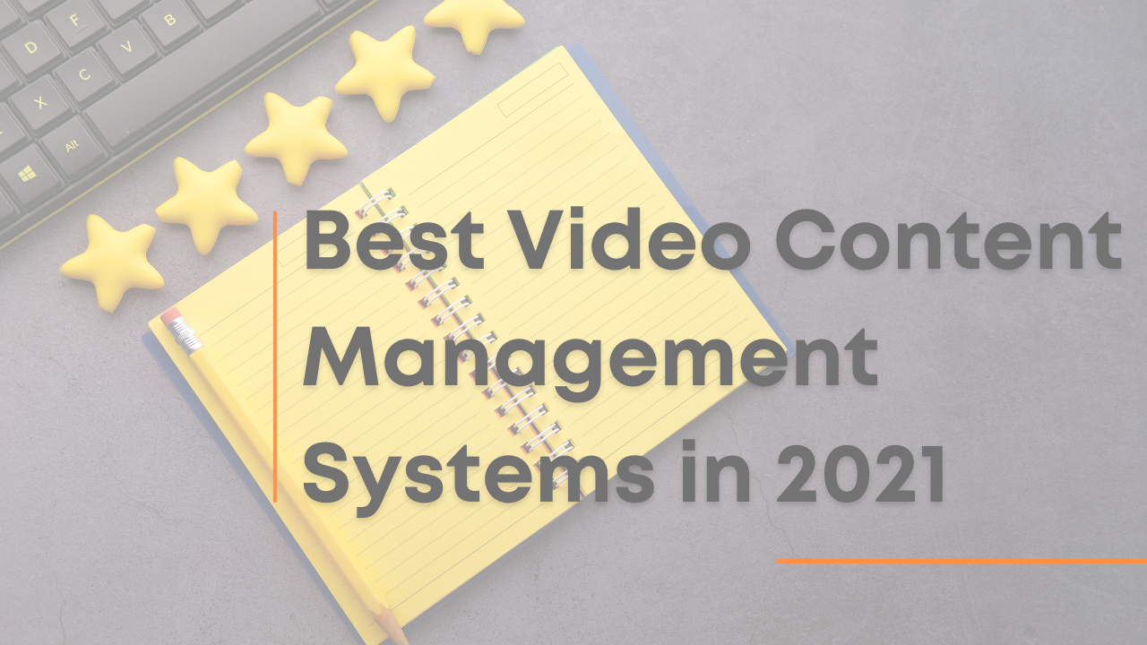 Best Video Content Management Systems in 2021