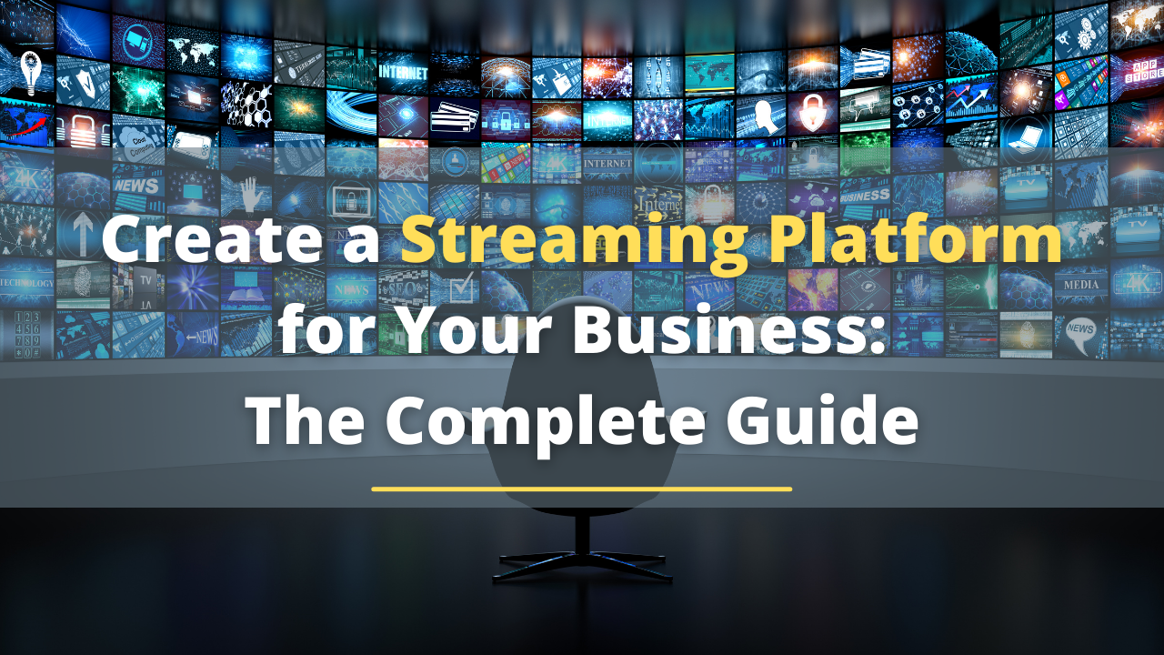 Create a Streaming Platform for Your Business: The Complete Guide