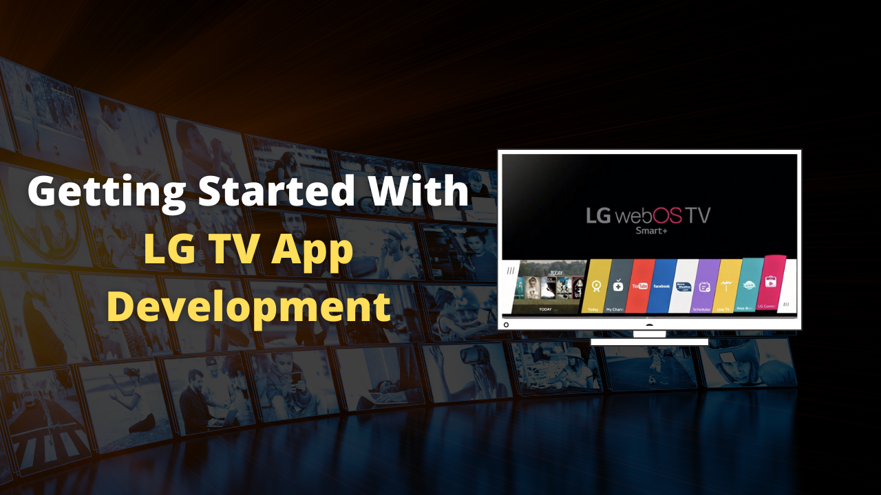 Getting Started With LG TV App Development
