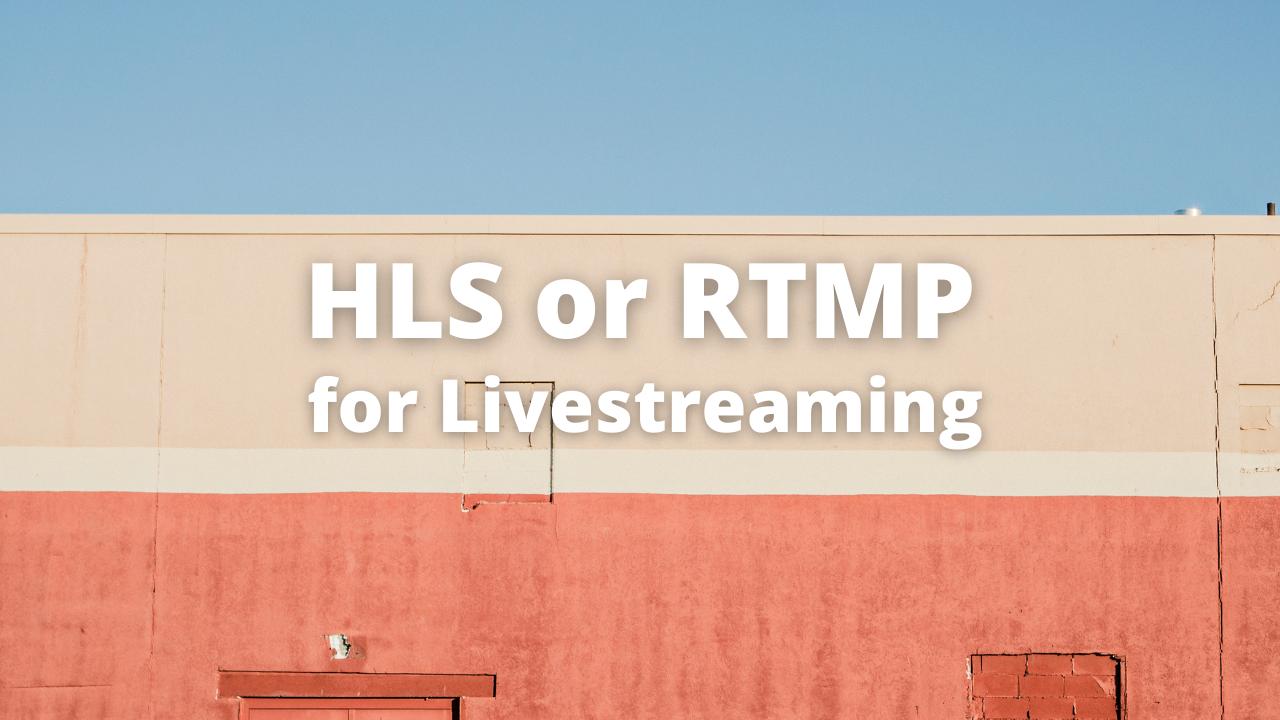 HLS or RTMP for Livestreaming