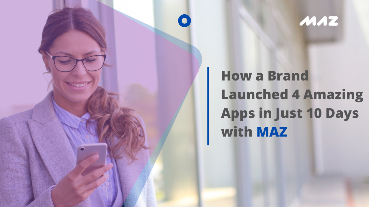 How Brand Launched 4 Amazing Apps in Just 10 Days with MAZ.