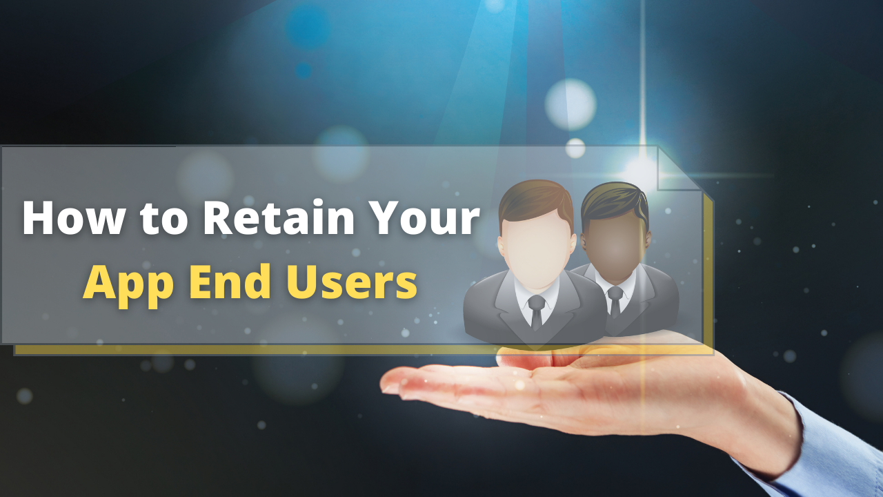 How to Retain Your App End Users