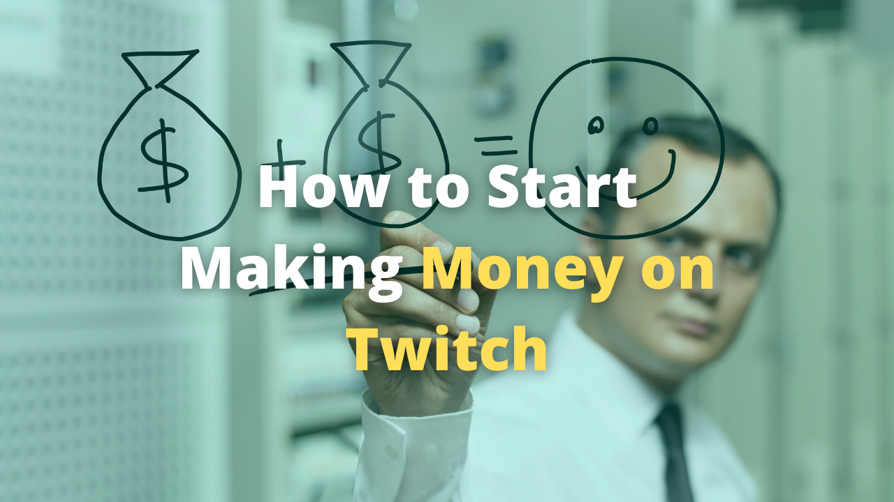 How to Start Making Money on Twitch