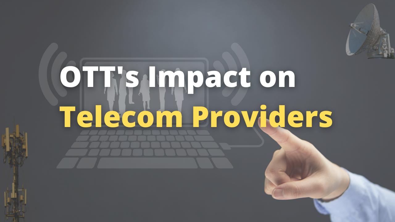 OTT's Impact on Telecom Providers is Real