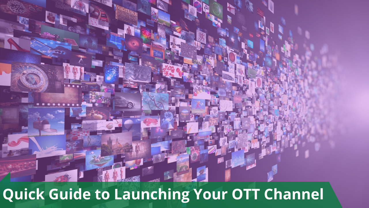 A Quick Guide to Launching Your OTT Channel