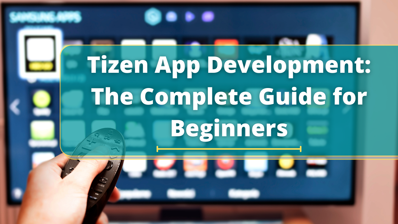 Tizen App Development: The Complete Guide for Beginners