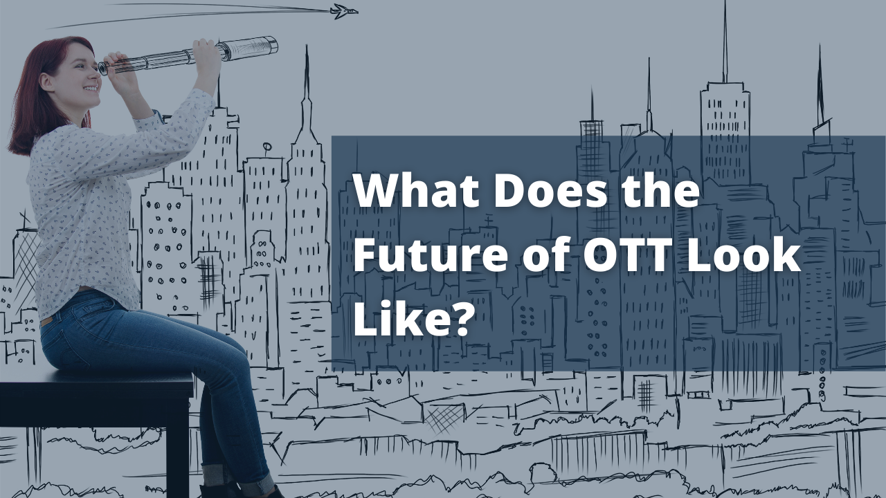 What Does the Future of OTT Look Like?