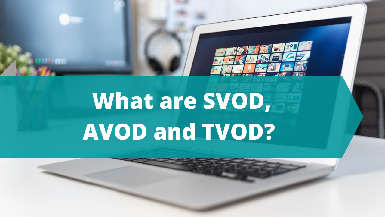 What are SVOD, AVOD and TVOD? | A MAZ Guide.