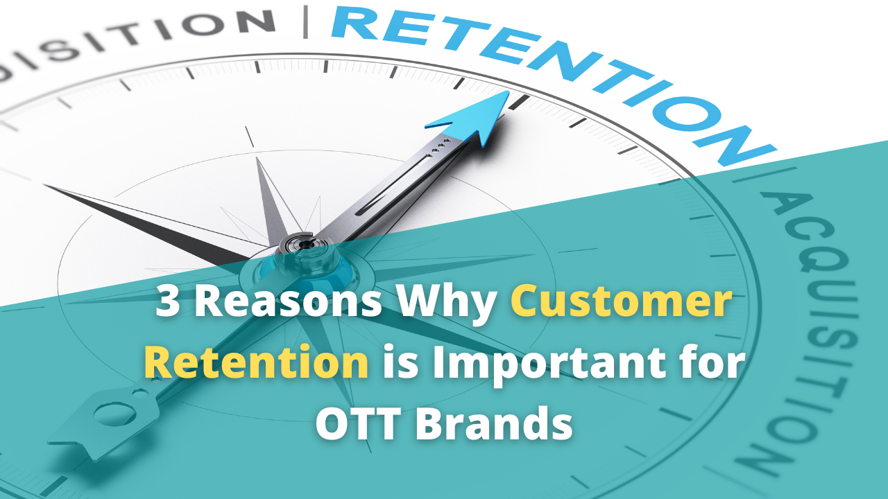 Why Customer Retention is Important for OTT Brands